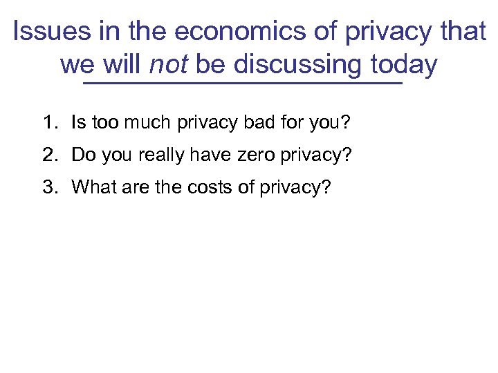 Issues in the economics of privacy that we will not be discussing today 1.