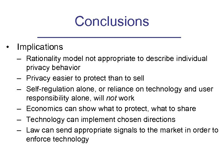 Conclusions • Implications – Rationality model not appropriate to describe individual privacy behavior –