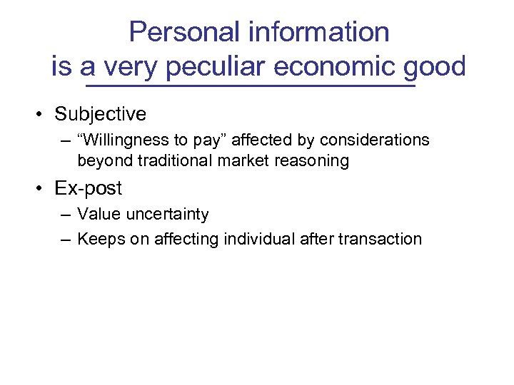 "Personal information is a very peculiar economic good • Subjective – ""Willingness to pay"""