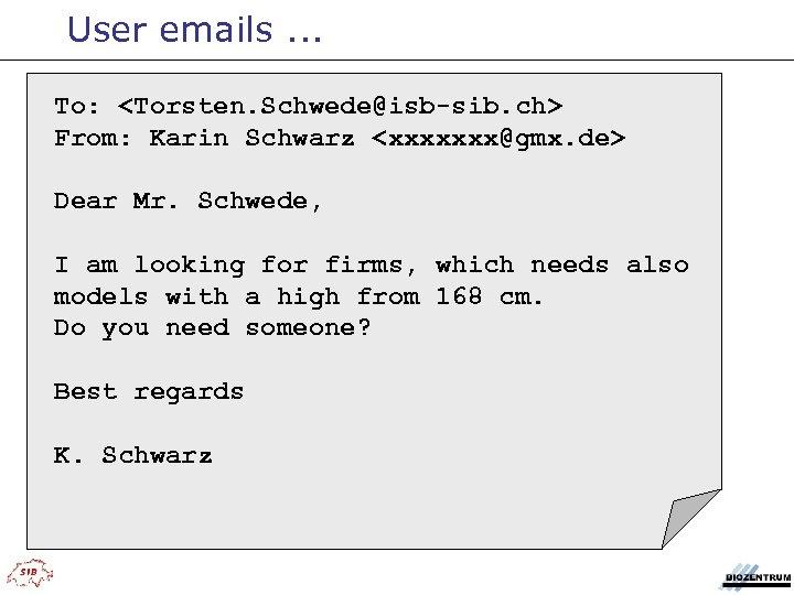 User emails. . . To: <Torsten. Schwede@isb-sib. ch> From: Karin Schwarz <xxxxxxx@gmx. de> Dear