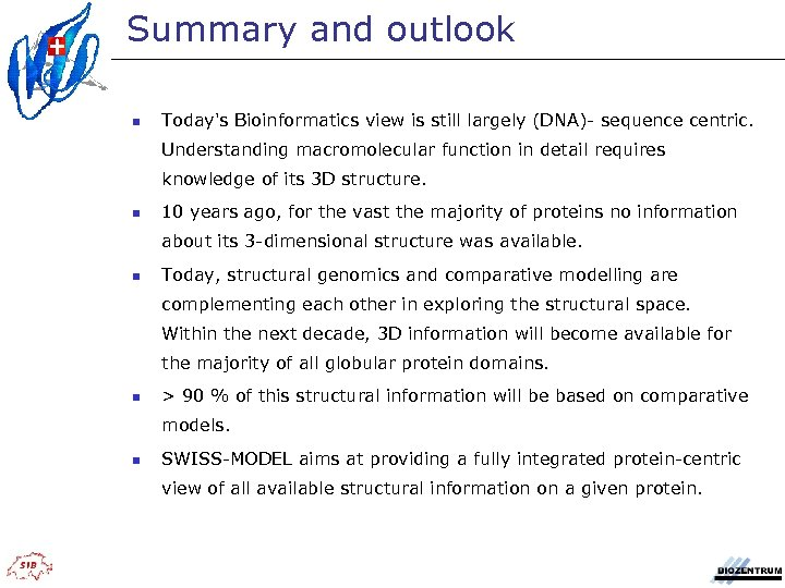 Summary and outlook n Today's Bioinformatics view is still largely (DNA)- sequence centric. Understanding