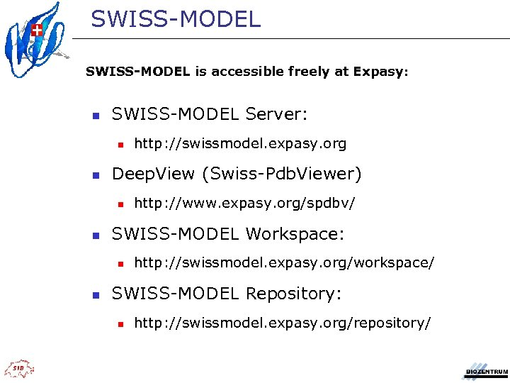 SWISS-MODEL is accessible freely at Expasy: n SWISS-MODEL Server: n n Deep. View (Swiss-Pdb.