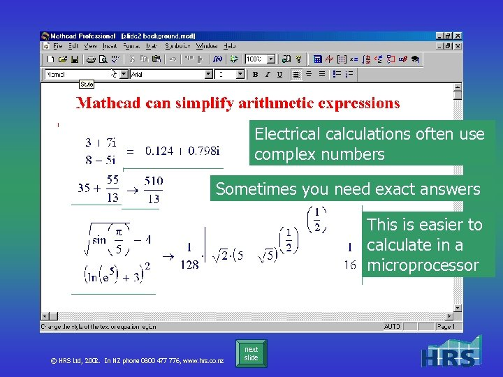Electrical calculations often use complex numbers Sometimes you need exact answers This is easier