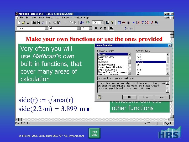 Very often you will Define your own area function use Mathcad''s own built-in functions,