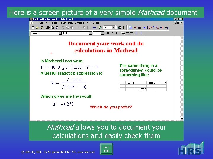 Here is a screen picture of a very simple Mathcad document Mathcad allows you