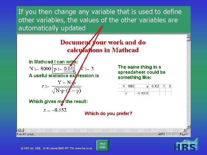 If you then change any variable that is used to define other variables, the