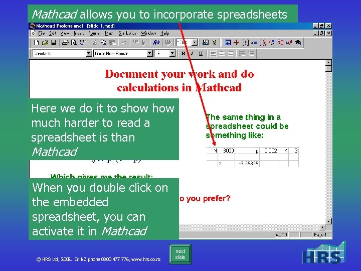 Mathcad allows you to incorporate spreadsheets Here we do it to show much harder
