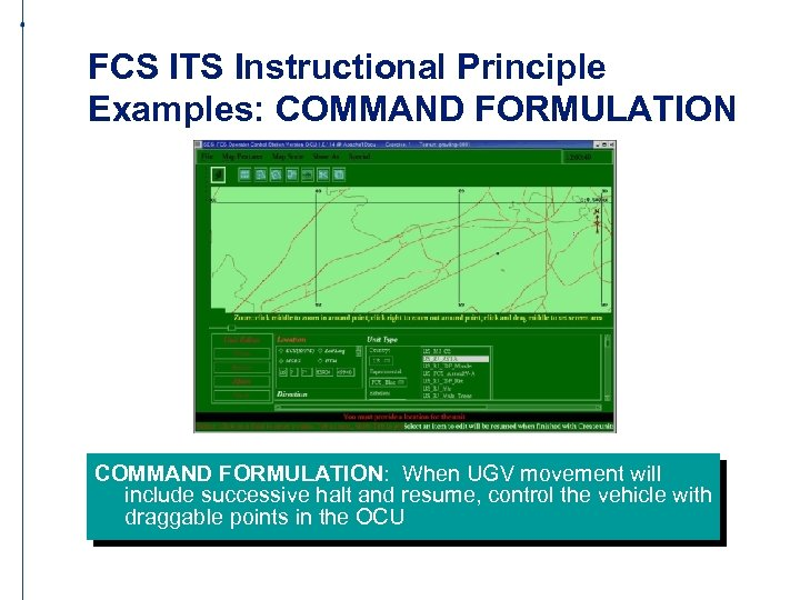 FCS ITS Instructional Principle Examples: COMMAND FORMULATION: When UGV movement will include successive halt