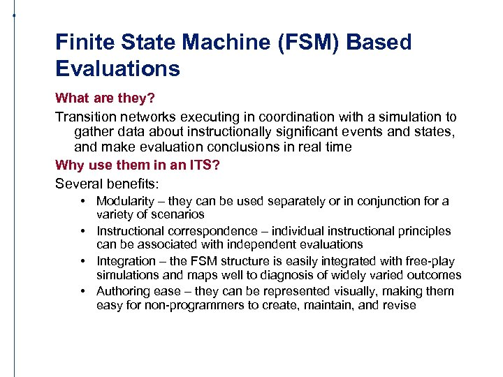 Finite State Machine (FSM) Based Evaluations What are they? Transition networks executing in coordination