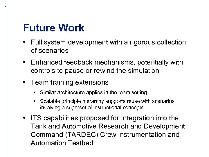 Future Work • Full system development with a rigorous collection of scenarios • Enhanced