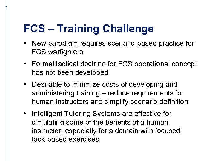 FCS – Training Challenge • New paradigm requires scenario-based practice for FCS warfighters •