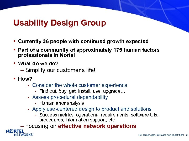 Usability Design Group • Currently 36 people with continued growth expected • Part of