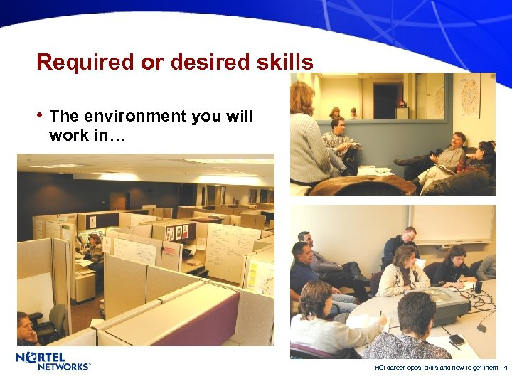 Required or desired skills • The environment you will work in… HCI career opps,