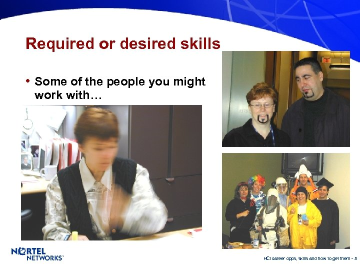 Required or desired skills • Some of the people you might work with… HCI