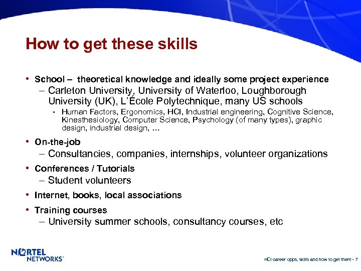 How to get these skills • School – theoretical knowledge and ideally some project