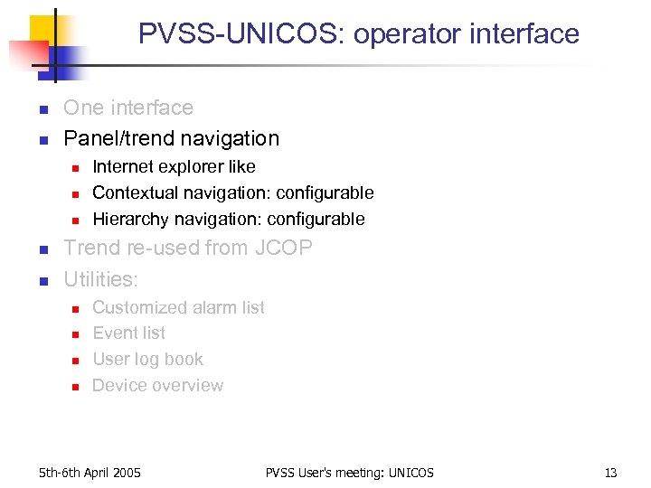 PVSS-UNICOS: operator interface n n One interface Panel/trend navigation n n Internet explorer like