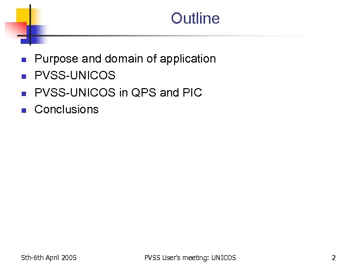 Outline n n Purpose and domain of application PVSS-UNICOS in QPS and PIC Conclusions