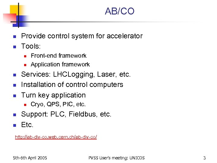 AB/CO n n Provide control system for accelerator Tools: n n n Services: LHCLogging,