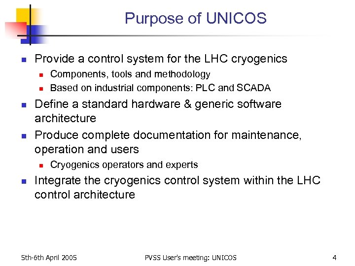 Purpose of UNICOS n Provide a control system for the LHC cryogenics n n