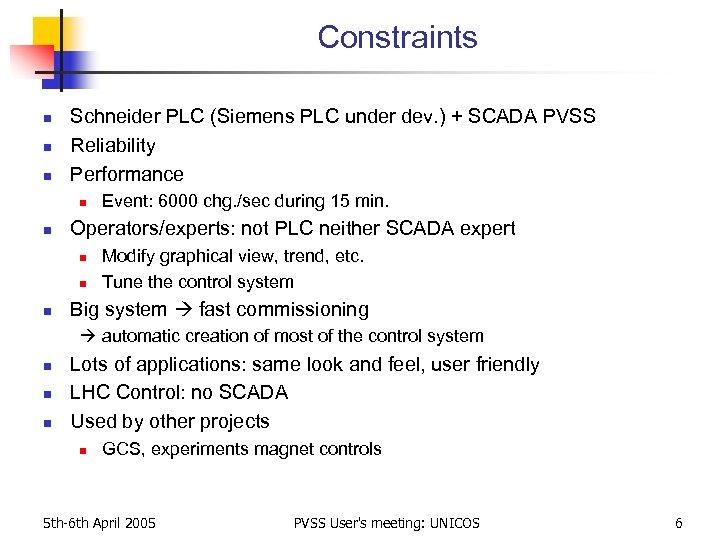 Constraints n n n Schneider PLC (Siemens PLC under dev. ) + SCADA PVSS