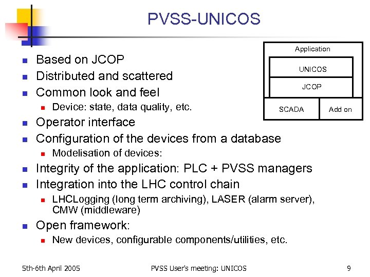 PVSS-UNICOS n n n Based on JCOP Distributed and scattered Common look and feel