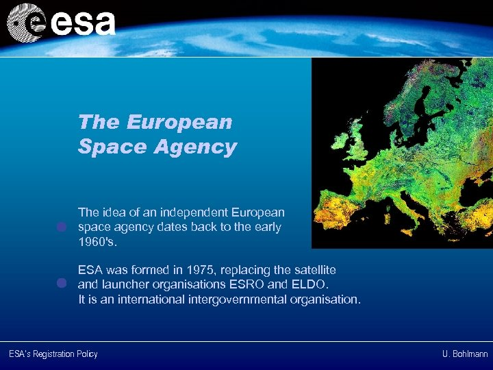 The European Space Agency The idea of an independent European space agency dates back