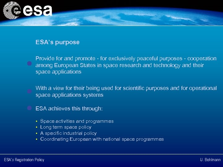 ESA's purpose Provide for and promote - for exclusively peaceful purposes - cooperation among