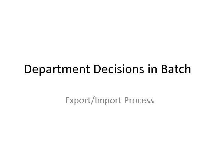 Department Decisions in Batch Export/Import Process