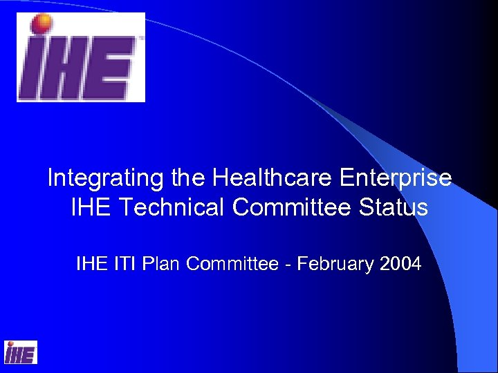 Integrating the Healthcare Enterprise IHE Technical Committee Status IHE ITI Plan Committee - February