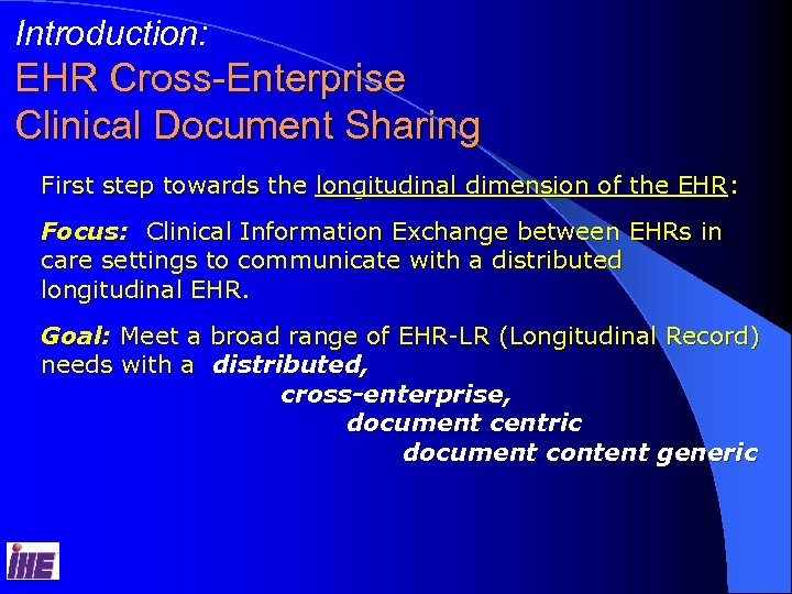 Introduction: EHR Cross-Enterprise Clinical Document Sharing First step towards the longitudinal dimension of the