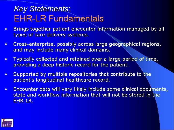 Key Statements: EHR-LR Fundamentals • Brings together patient encounter information managed by all types