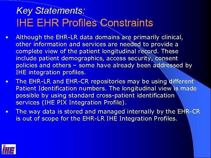 Key Statements: IHE EHR Profiles Constraints • Although the EHR-LR data domains are primarily