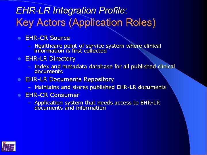 EHR-LR Integration Profile: Key Actors (Application Roles) l EHR-CR Source – Healthcare point of