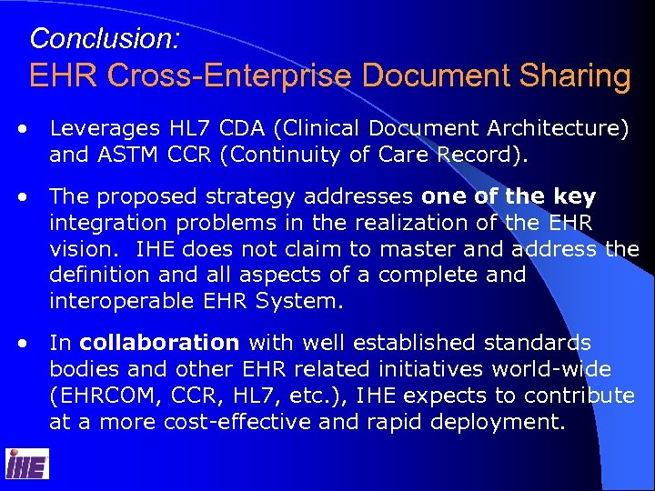 Conclusion: EHR Cross-Enterprise Document Sharing • Leverages HL 7 CDA (Clinical Document Architecture) and