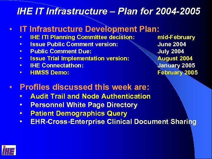 IHE IT Infrastructure – Plan for 2004 -2005 • IT Infrastructure Development Plan: •