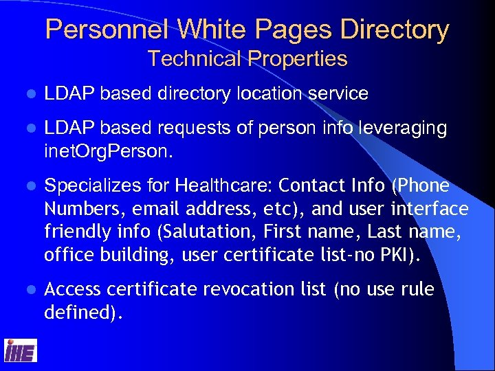 Personnel White Pages Directory Technical Properties l LDAP based directory location service l LDAP