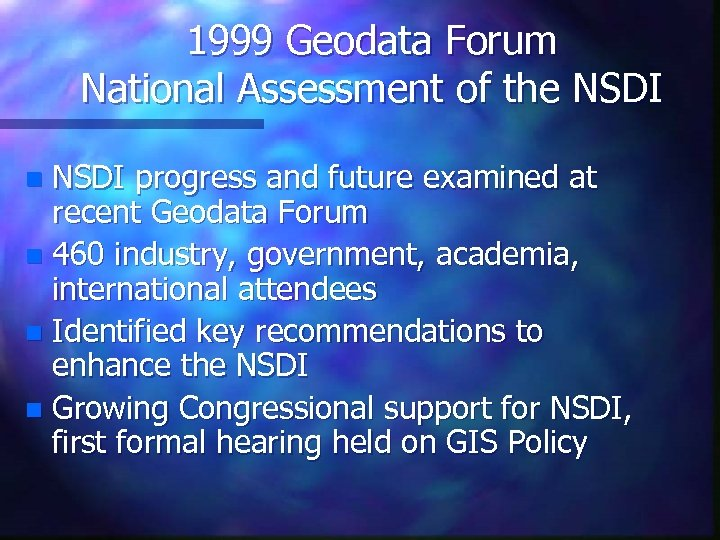 1999 Geodata Forum National Assessment of the NSDI progress and future examined at recent