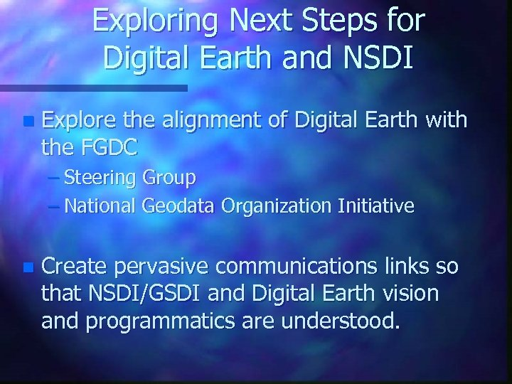 Exploring Next Steps for Digital Earth and NSDI n Explore the alignment of Digital