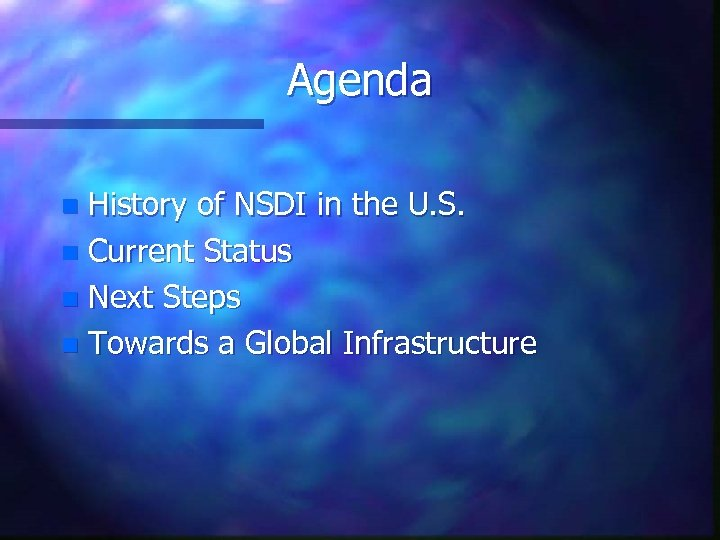 Agenda History of NSDI in the U. S. n Current Status n Next Steps