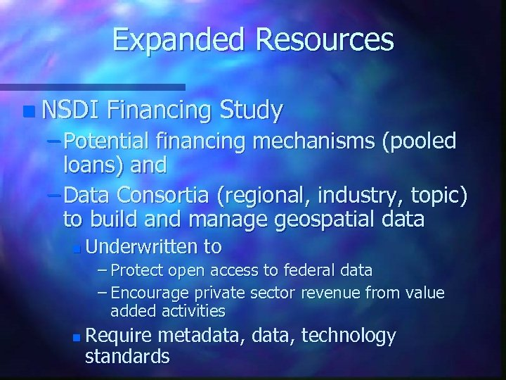 Expanded Resources n NSDI Financing Study – Potential financing mechanisms (pooled loans) and –