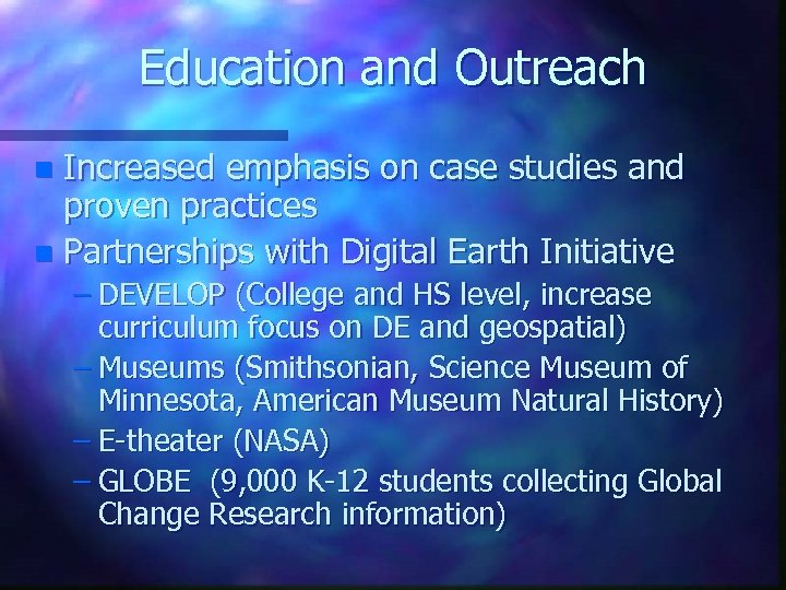 Education and Outreach Increased emphasis on case studies and proven practices n Partnerships with