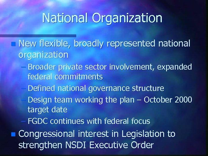 National Organization n New flexible, broadly represented national organization – Broader private sector involvement,