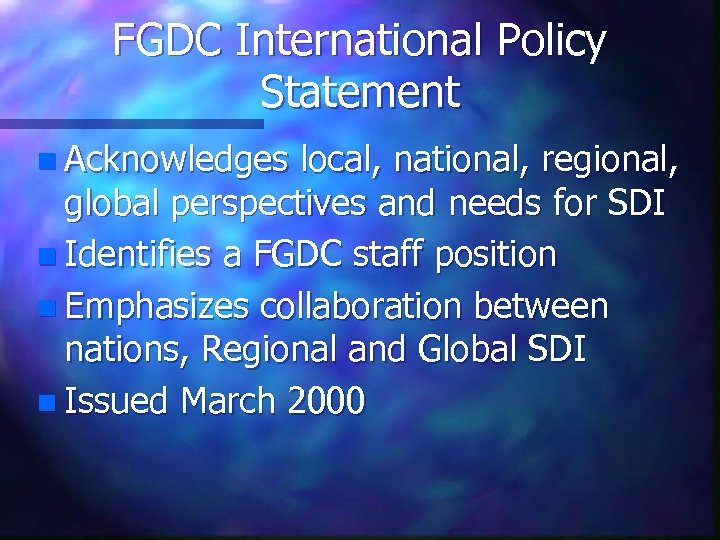 FGDC International Policy Statement n Acknowledges local, national, regional, global perspectives and needs for