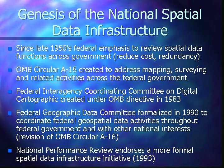 Genesis of the National Spatial Data Infrastructure n Since late 1950's federal emphasis to