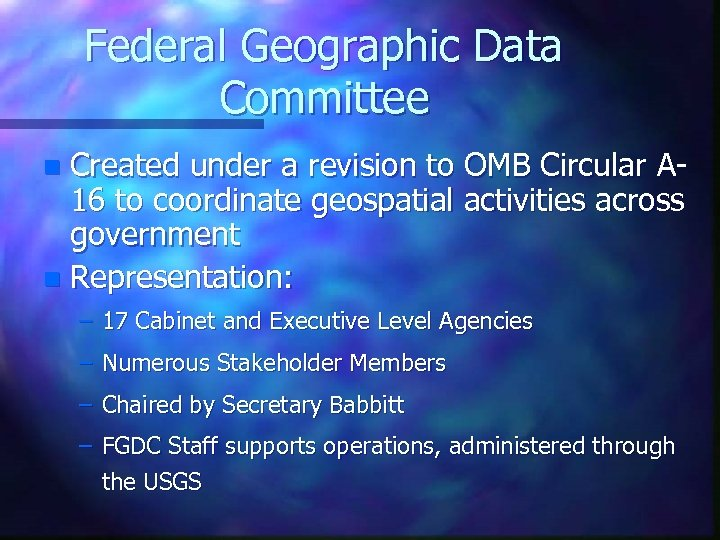 Federal Geographic Data Committee Created under a revision to OMB Circular A 16 to