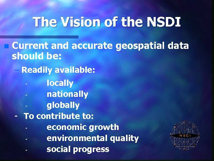 The Vision of the NSDI n Current and accurate geospatial data should be: –