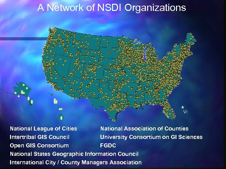 A Network of NSDI Organizations VI National League of Cities National Association of Counties