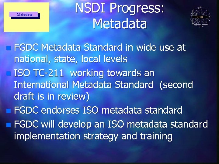 Metadata NSDI Progress: Metadata FGDC Metadata Standard in wide use at national, state, local