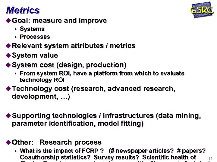 Metrics u Goal: measure and improve s Systems s Processes u Relevant system attributes