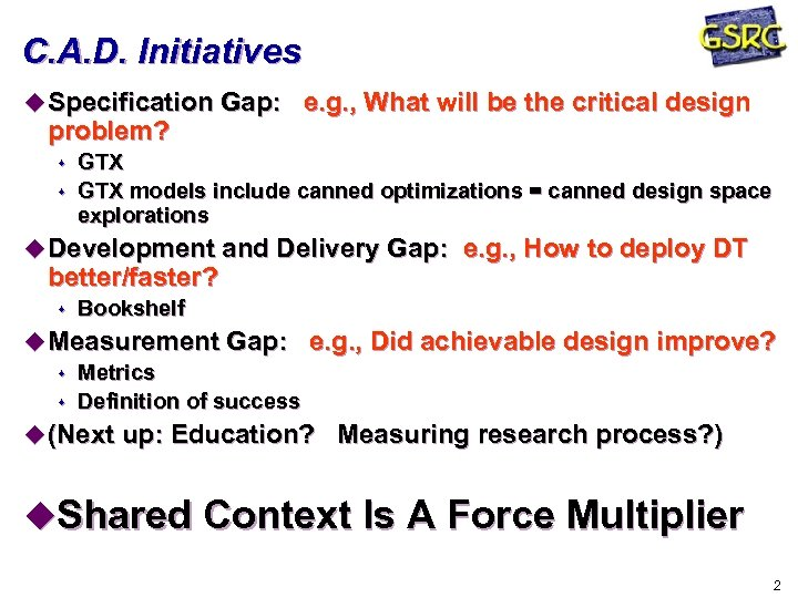 C. A. D. Initiatives u Specification Gap: e. g. , What will be the